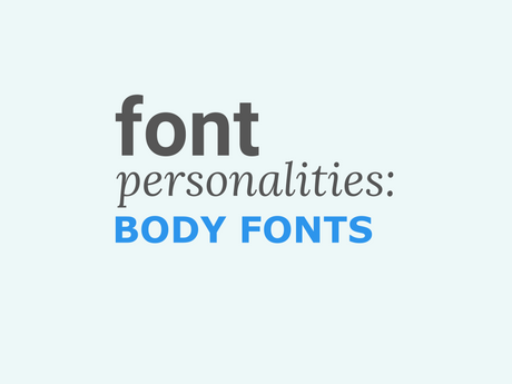 Font Personalities: Body Fonts [Infographic]