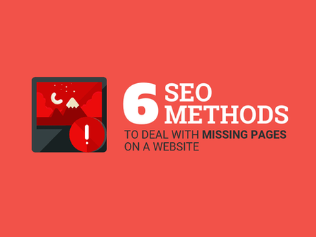 6 SEO Methods To Deal With Missing Pages On A Website [Infographic]
