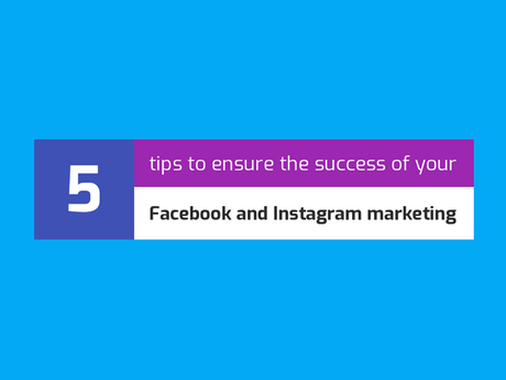 5 Tips To Ensure The Success Of Your Facebook And Instagram Marketing [Infographic]