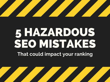 5 Hazardous SEO Mistakes [Infographic]