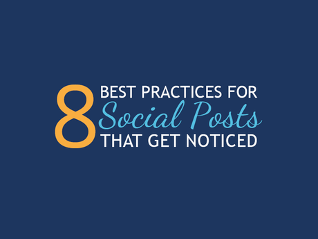 8 Best Practices For Social Posts That Get Noticed [Infographic]