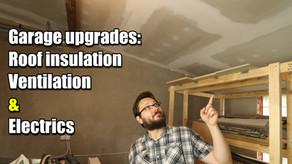 Garage Upgrades - roof insulation, ventilation and electrics