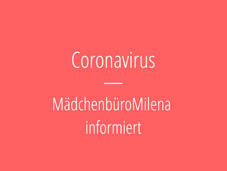 Wichtiges zum Coronavirus: Das MädchenbüroMilena informiert.