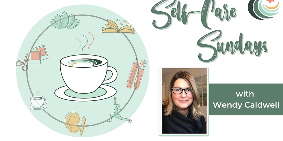 Self-Care Sundays with Wendy- What Fills Your Cup? Social Self-Care- Connecting through Creativity