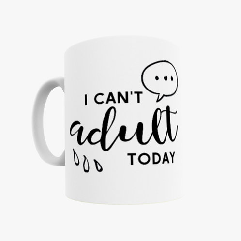 Mug - reads 'I cant adult today' Can be personalised with a message o