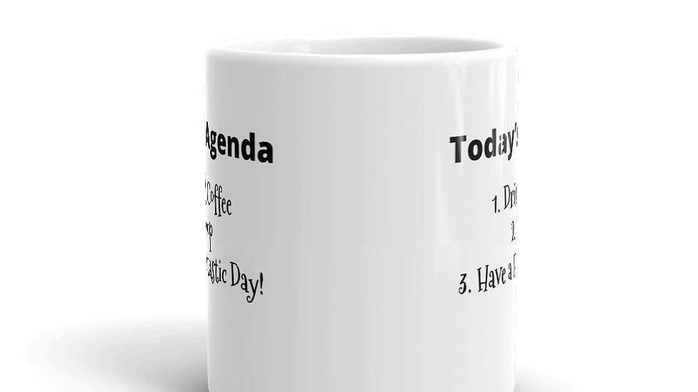 Today's Agenda 1. Drink Coffee, 2. Poop, Have a Fantastic Day!