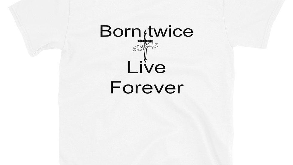 Born Twice Live Forever Short-Sleeve Unisex T-Shirt