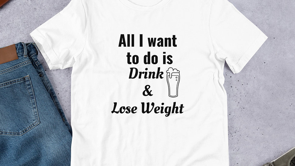 All I want to do is Drink & Lose Weight Short-Sleeve Unisex T-Shirt