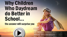 Why Children Who Daydream do Better in School... the answer will surprise you.