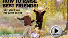 How To Raise Best Friends. Hint: you'll love this sweet secret!