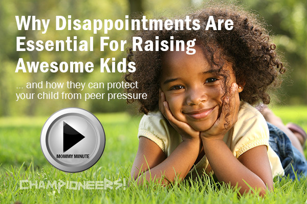 Why Disappointments Are Essential For Raising Awesome Kids.