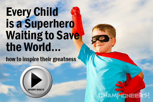 Every Child is a Superhero Waiting to Save the World... how to inspire their greatness.