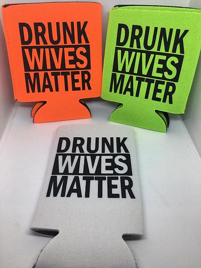 Drunk Wives matter koozie