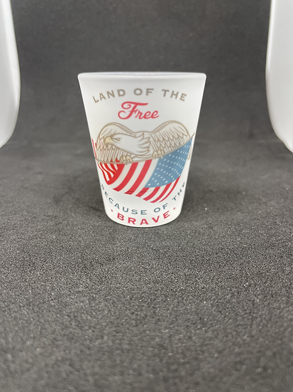 Land of the Free, because of the brave - shot glass
