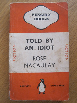 Told by an Idiot  by  Rose Macaukay