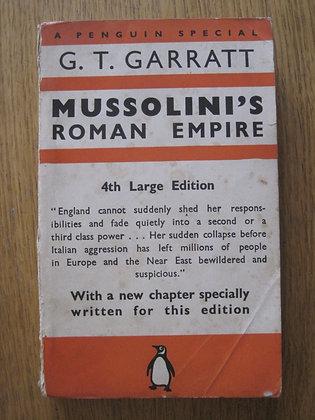 Mussolini's Roman Empire  by  G. T. Garratt