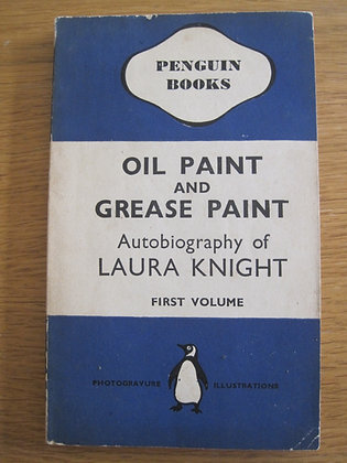 Oil Paint and Grease Paint  Autobiography of Laura Knight  First Volume