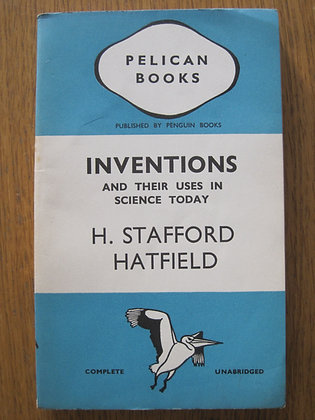 Inventions and Their Uses in Science Today  by H. Stafford Hatfield