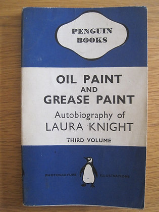 Oil Paint and Grease Paint  Autobiography of Laura Knight  Third Volume