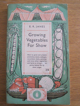 Growing Vegetables for Show  by  E. R. Janes