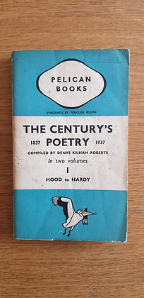 The Century's Poetry 1837 - 1937 Vol 1 Hood to Hardy  Ed.  Denys Kilham Roberts