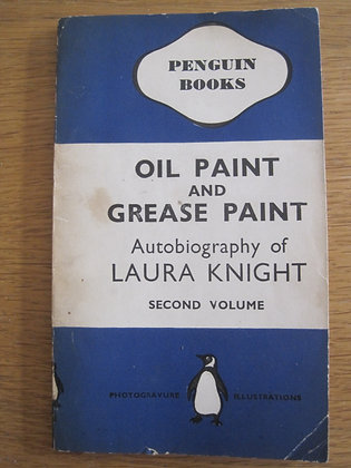 Oil Paint and Grease Paint  Autobiography of Laura Knight  Second Volume