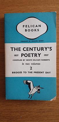 The Century's Poetry 1837-1937 Vol 2 Bridges to Present Ed. Denys Kilham Roberts