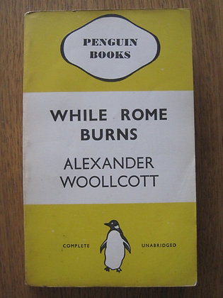 While Rome Burns  by Alexander Woollcott