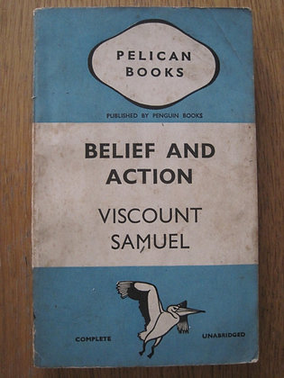 Belief and Action - An Everyday Philosophy  by  Viscount Samuel