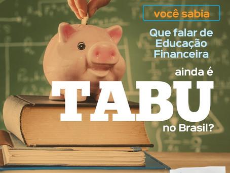 Você sabia que falar de Educação Financeira ainda é Tabu no Brasil?