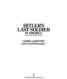 Hitler's Last Soldier In America by Geor