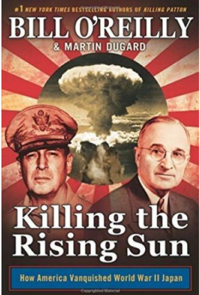 Killing The Rising Sun by Bill O'Reilly.