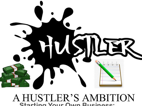 A Hustler's Ambition: Starting Your Own Business