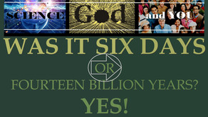 WAS IT SIX DAYS OR FOURTEEN BILLION YEARS?  YES!