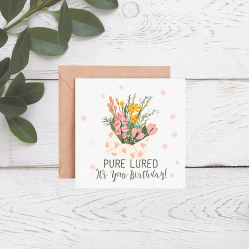 Pure Lured Its Your Birthday Card
