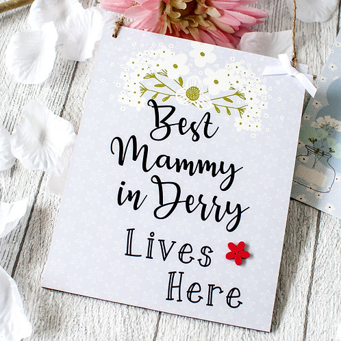 Best Mammy in Derry Lives Here Plaque