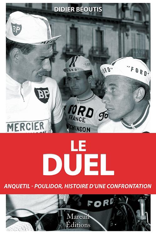 Le Duel  Anquetil - Poulidor, Histoire d'une confrontation