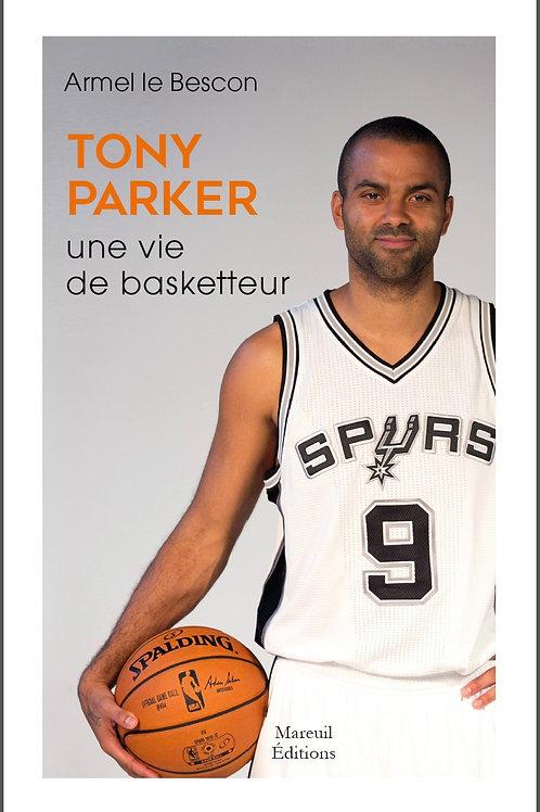 Tony Parker, une vie de basketteur