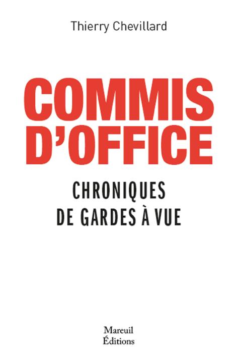 COMMIS d'OFFICE-Chroniques de gardes à vues