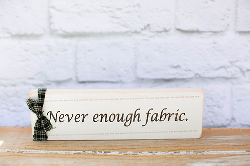 """4109 -10"""" Sign, """"Never enough fabric"""
