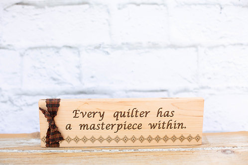 """4302 - 10"""" Sign, """"Every quilter has a masterpiece..."""