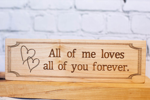 """5022 - 10"""" Sign, All of me loves all of you forever"""