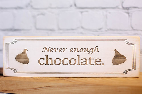 "5024 - 10"" Sign, Never enough Chocolate"