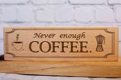 "5023 -10"" Sign, Never enough Coffee"