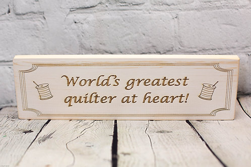 """4117 - 10"""" Sign, World's Greatest quilter at heart"""