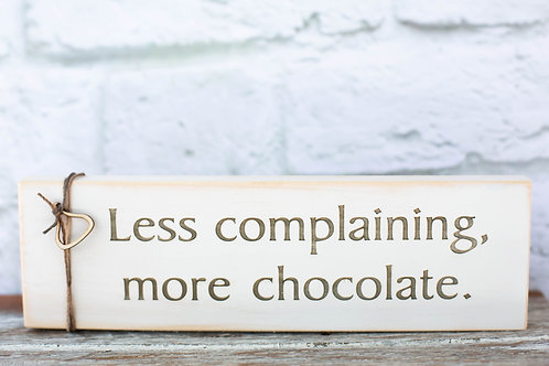 """5005 - 10"""" Sign, """"Less complaining, more chocolate"""
