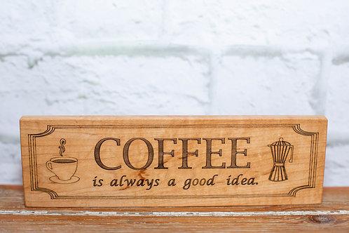"5002 - 10"" Sign, ""Coffee is always a good idea"