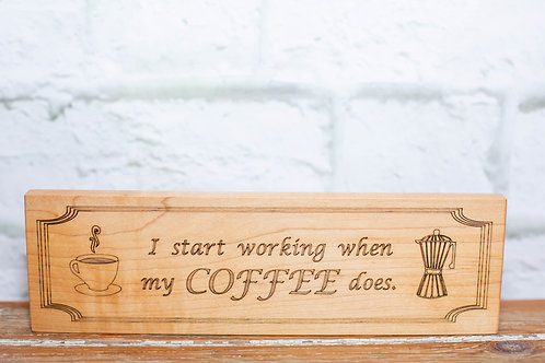 "5004 - 10"" Sign, ""I start working when my coffee does"