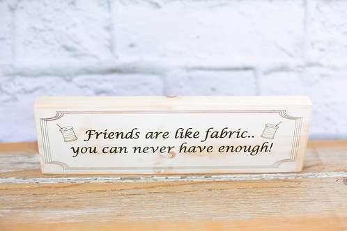 "4104 - 10"" Sign, ""Friends are like fabric..."