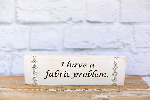 "4107 - 10"" Sign, ""I have a fabric problem"